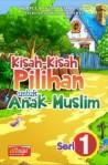 Buku Cerita Anak Muslim : Kisah Kisah Pilihan Untuk Anak Muslim Seri:1